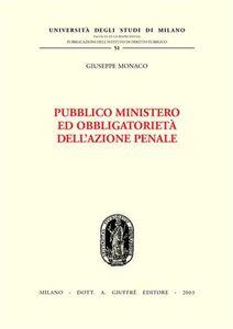 Foto Cover di Pubblico ministero ed obbligatorietà dell'azione penale, Libro di Giuseppe Monaco, edito da Giuffrè
