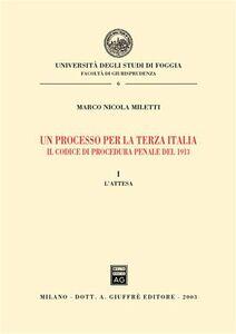 Libro Un processo per la terza Italia. Il codice di procedura penale del 1913. Vol. 1: L'attesa. Marco N. Miletti