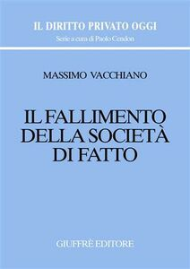 Foto Cover di Il fallimento della società di fatto, Libro di Massimo Vacchiano, edito da Giuffrè