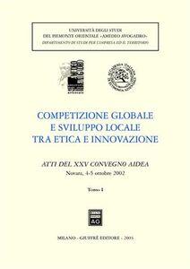 Libro Competizione globale e sviluppo locale tra etica e innovazione. Atti del 25° Convegno AIDEA (Novara, 4-5 ottobre 2002)