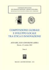 Competizione globale e sviluppo locale tra etica e innovazione. Atti del 25º Convegno AIDEA (Novara, 4-5 ottobre 2002)
