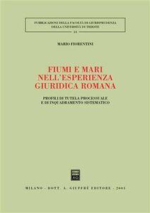 Libro Fiumi e mari nell'esperienza giuridica romana. Profili di tutela processuale e di inquadramento sistematico Mario Fiorentini