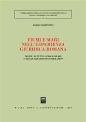 Fiumi e mari nell'esperienza giuridica romana. Profili di tutela processuale e di inquadramento sistematico