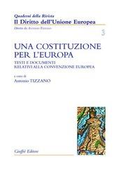 Una costituzione per l'Europa. Testi e documenti relativi alla Convenzione europea
