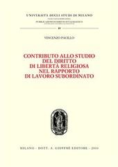 Contributo allo studio del diritto di libertà religiosa nel rapporto di lavoro subordinato