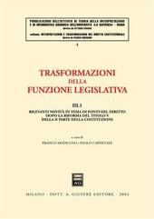 Trasformazioni della funzione legislativa. Vol. 3/1: Rilevanti novità in tema di fonti del diritto dopo la riforma del titolo V della II parte della Costituzione.