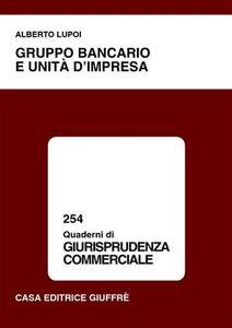 Foto Cover di Gruppo bancario e unità d'impresa, Libro di Alberto Lupoi, edito da Giuffrè