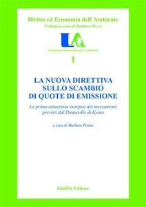 La nuova direttiva sullo scambio di quote di emissione. La prima attuazione europea dei meccanismi previsti dal protocollo di Kyoto - copertina
