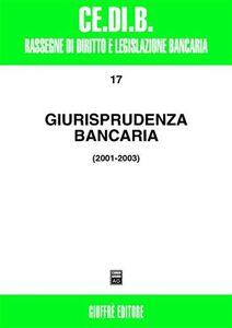 Libro Giurisprudenza bancaria. Impresa, contratti, titoli, disciplina penale, rapporti di lavoro, disciplina fiscale 2001-2003