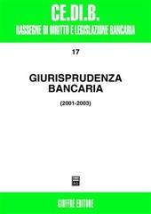 Giurisprudenza bancaria. Impresa, contratti, titoli, disciplina penale, rapporti di lavoro, disciplina fiscale 2001-2003