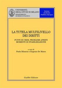 Libro La tutela multilivello dei diritti. Punti di crisi, problemi aperti, momenti di stabilizzazione. Atti del Convegno (Milano, 4 aprile 2003)