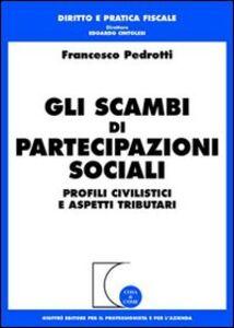 Libro Gli scambi di partecipazioni sociali. Profili civilistici e aspetti tributari Francesco Pedrotti