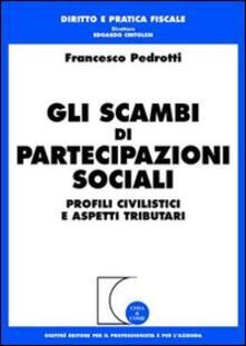 Gli scambi di partecipazioni sociali. Profili civilistici e aspetti tributari - Francesco Pedrotti - copertina