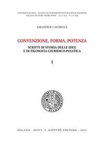 Libro Convenzione, forma, potenza. Scritti di storia delle idee e di filosofia giuridico-politica Emanuele Castrucci