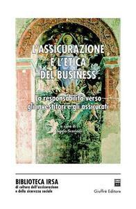 L' assicurazione e l'etica del business. La responsabilità verso gli investitori e gli assicurati. Atti del Convegno (2003)