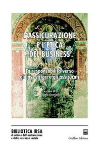 Libro L' assicurazione e l'etica del business. La responsabilità verso gli investitori e gli assicurati. Atti del Convegno (2003)