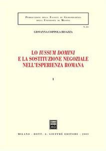 Libro Lo Iussum Domini e la sostituzione negoziale nell'esperienza romana. Vol. 1 Giovanna Coppola