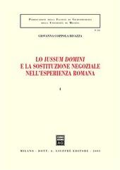 Lo Iussum Domini e la sostituzione negoziale nell'esperienza romana. Vol. 1