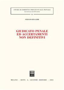 Giudicato penale ed accertamenti non definitivi - Stefano Ruggeri - copertina