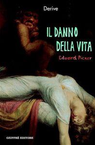 Foto Cover di Il danno della vita. Risarcimento per una vita non desiderata, Libro di Eduard Picker, edito da Giuffrè