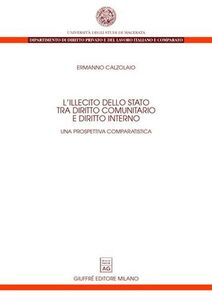 Libro L' illecito dello Stato tra diritto comunitario e diritto interno. Una prospettiva comparatistica Ermanno Calzolaio