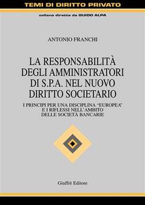 Libro La responsabilità degli amministratori di Spa nel nuovo diritto societario. I principi per una disciplina «europea» e i riflessi nell'ambito delle società bancarie Antonio Franchi