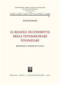 Libro Le regole di condotta degli intermediari finanziari. Disciplina e forme di tutela Filippo Sartori