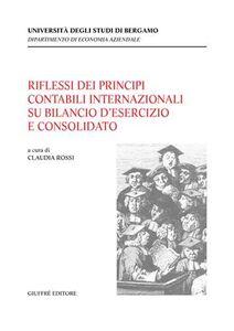 Libro Riflessi dei principi contabili internazionali su bilancio d'esercizio e consolidato. Atti del Convegno (Bergamo, 7 ottobre 2003)