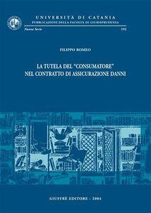 Libro La tutela del «consumatore» nel contratto di assicurazione danni Filippo Romeo