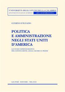 Libro Politica e amministrazione negli Stati Uniti d'America. Lo Stato amministrativo fra Costituzione, leggi, giudici e prassi Guerino D'Ignazio