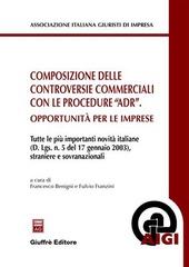 Composizione delle controversie commerciali con le procedure «ADR». Opportunità per le imprese