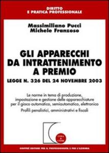 Libro Gli apparecchi da intrattenimento a premio Massimiliano Pucci , Michele Franzoso