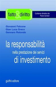 Libro La responsabilità nella prestazione dei servizi di investimento Giovanni Falcone , G. Luca Greco , Gennaro Rotondo