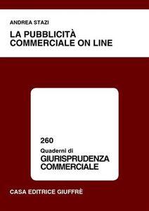 Foto Cover di La pubblicità commerciale on line, Libro di Andrea Stazi, edito da Giuffrè