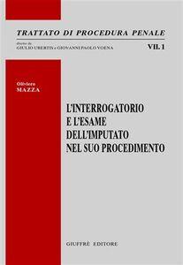 Foto Cover di L' interrogatorio e l'esame dell'imputato nel suo procedimento, Libro di Oliviero Mazza, edito da Giuffrè