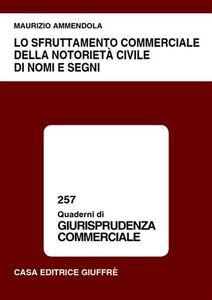Libro Lo sfruttamento commerciale della notorietà civile di nomi e segni Maurizio Ammendola
