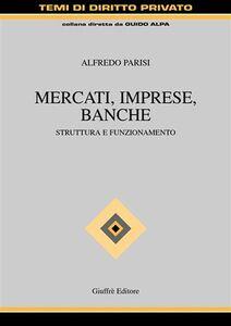 Foto Cover di Mercati, imprese, banche. Struttura e funzionamento, Libro di Alfredo Parisi, edito da Giuffrè