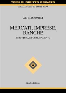 Libro Mercati, imprese, banche. Struttura e funzionamento Alfredo Parisi