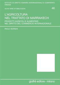 Libro L' agricoltura nel Trattato di Marrakech. Prodotti agricoli e alimentari nel diritto del commercio internazionale Paolo Borghi