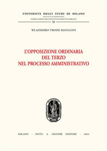 Libro L' opposizione ordinaria del terzo nel processo amministrativo Wladimiro Troise Mangoni