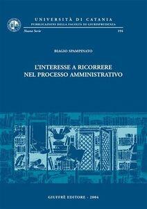 Foto Cover di L' interesse a ricorrere nel processo amministrativo, Libro di Biagio Spampinato, edito da Giuffrè
