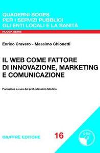 Foto Cover di Il Web come fattore di innovazione, marketing e comunicazione. Con CD-ROM, Libro di Massimo Chionetti,Enrico Cravero, edito da Giuffrè