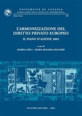 L' armonizzazione del diritto privato europeo. Il piano d'azione 2003. Giornata di Studi (Catania, 16 maggio 2003)