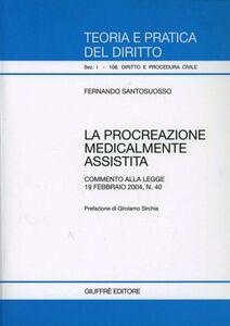 Foto Cover di La procreazione medicalmente assistita. Commento alla Legge 19 febbraio 2004, n. 40, Libro di Fernando Santosuosso, edito da Giuffrè