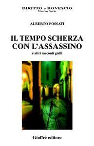 Libro Il tempo scherza con l'assassino Alberto Fossati
