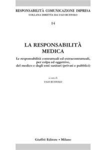 Libro La responsabilità medica. Le responsabilità contrattuali ed extracontrattuali, per colpa ed oggettive, del medico e degli enti sanitari (privati e pubblici)