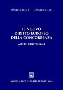 Libro Il nuovo diritto europeo della concorrenza. Aspetti procedurali G. Luigi Tosato , Leonardo Bellodi