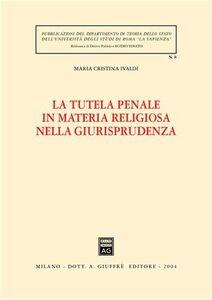 Libro La tutela penale in materia religiosa nella giurisprudenza M. Cristina Ivaldi