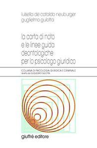 Libro La carta di noto e le linee guida deontologiche per lo psicologo giuridico Luisella De Cataldo Neuburger , Guglielmo Gulotta