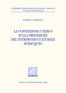Libro La convenzione Unesco sulla protezione del patrimonio culturale subacqueo Roberta Garabello